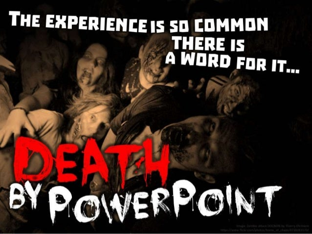 """The experience is so common there is a word for it """"Death by Powerpoint"""""""