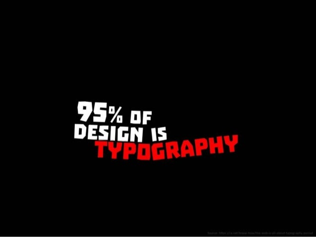 95% of design is typography. Source: https://ia.net/know-how/the-web-is-all-about-typography-period