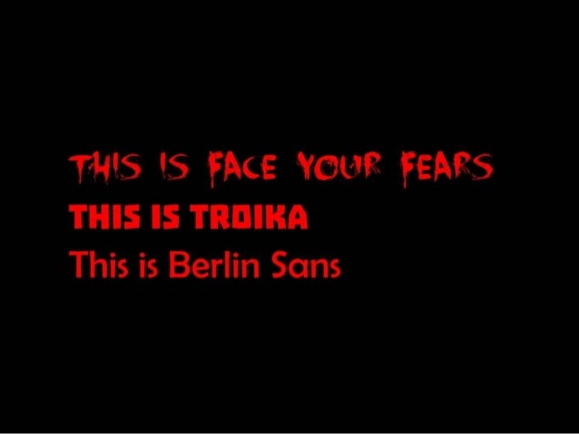 This is Face Your Fears; This is Troika; This is Berlin Sans