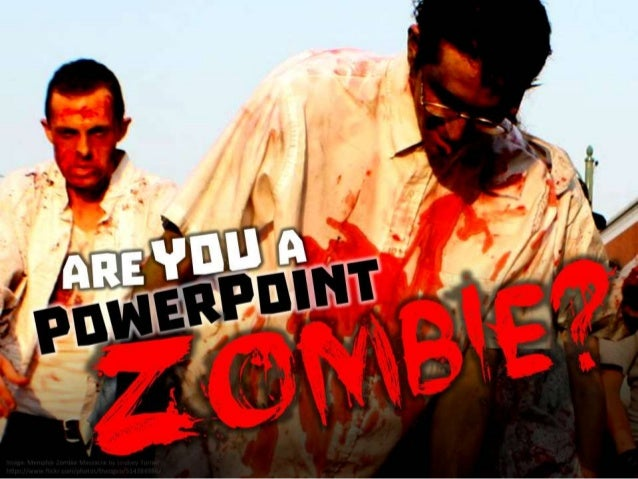 Are you a PowerPoint Zombie?