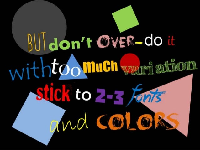 But don't over-do it with too much variation. Stick to 2-3 fonts and colors