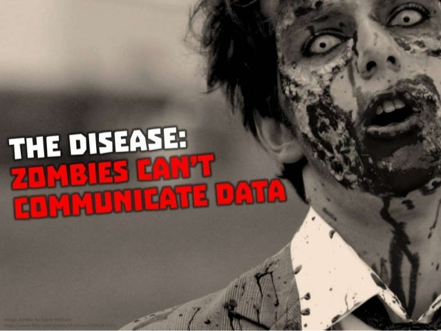 The Disease: Zombies can't communicate data