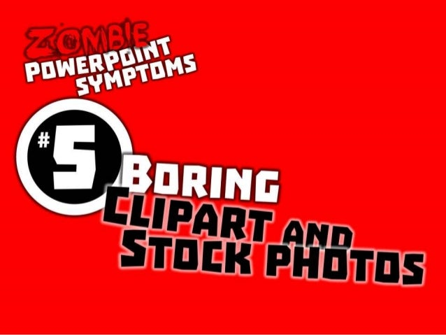 Zombie PowerPoint Symptom No. 5: Boring clipart and stock photos