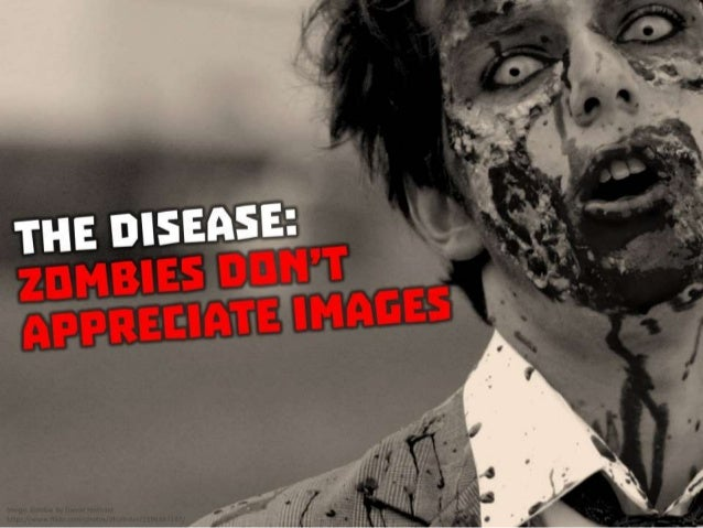 The Disease: Zombies don't appreciate images