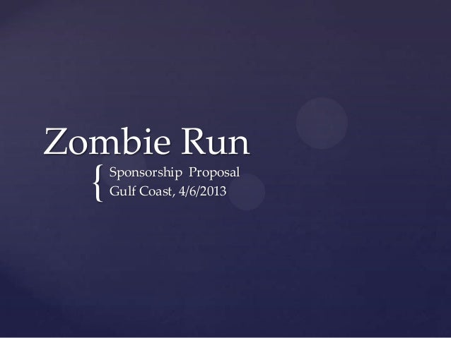 Zombie Run  {   Sponsorship Proposal      Gulf Coast, 4/6/2013