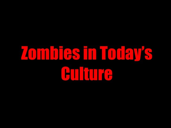 Zombies in Today's Culture<br />