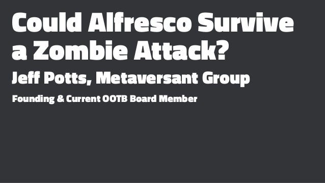 Could Alfresco Survive a Zombie Attack? Jeff Potts, Metaversant Group Founding & Current OOTB Board Member