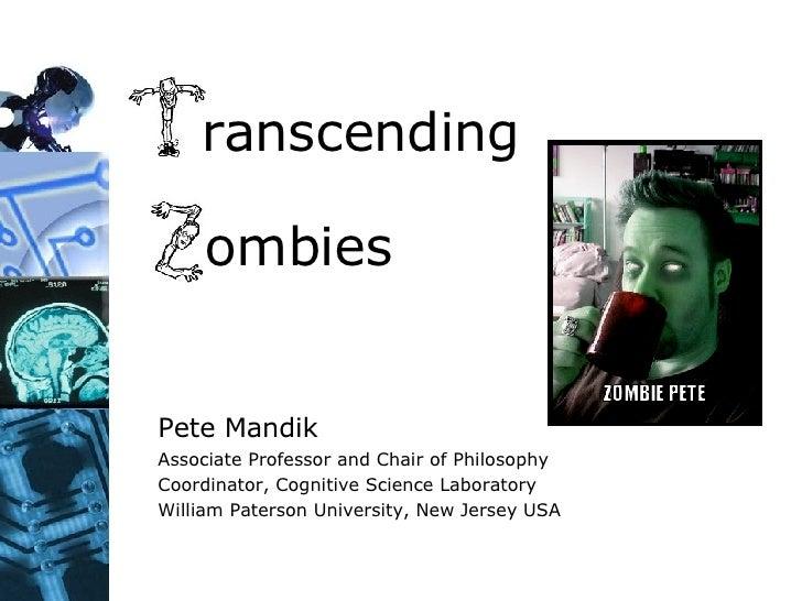 Transcending  Zombies Pete Mandik Associate Professor and Chair of Philosophy Coordinator, Cognitive Science Laboratory Wi...
