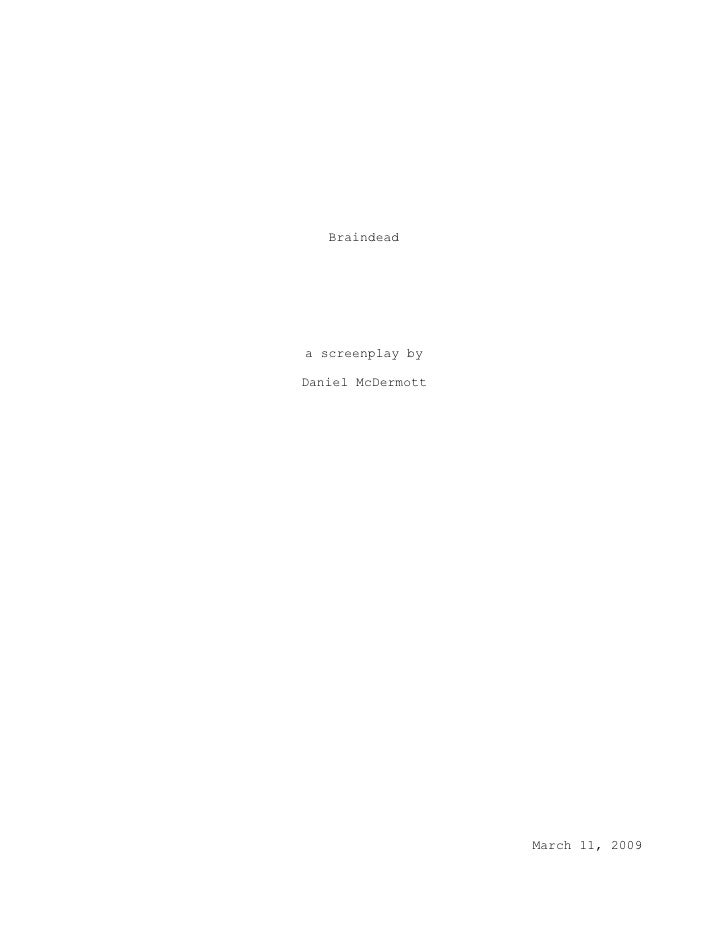 Braindead<br />a screenplay by<br />Daniel McDermott<br />March 11, 2009<br />1. INT. HOUSE – MORNING<br />There is a woma...