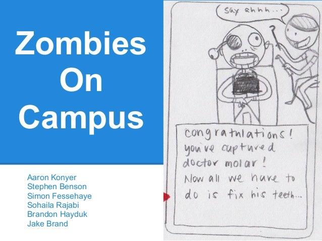 Zombies  OnCampusAaron KonyerStephen BensonSimon FessehayeSohaila RajabiBrandon HaydukJake Brand