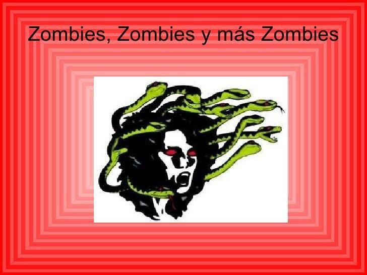 Zombies, Zombies y más Zombies