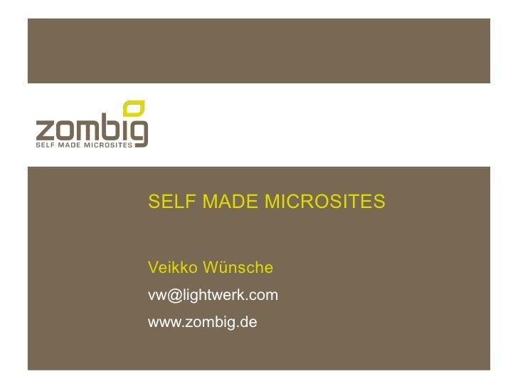 SELF MADE MICROSITES   Veikko Wünsche vw@lightwerk.com www.zombig.de