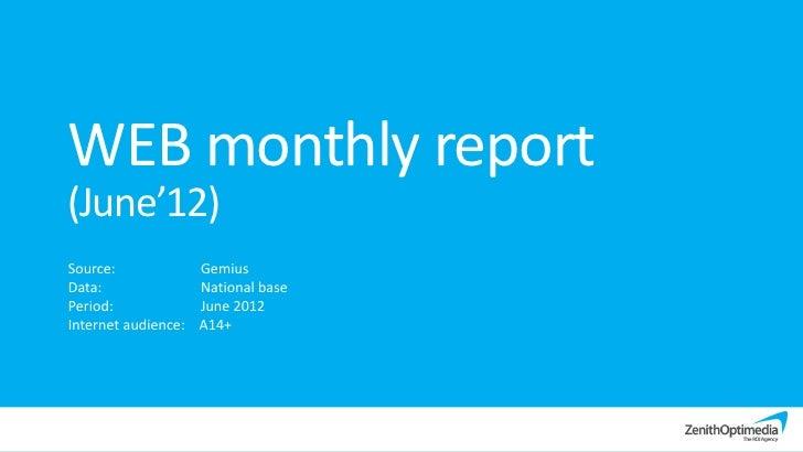 WEB monthly report(June'12)Source:              GemiusData:                National basePeriod:              June 2012Inte...