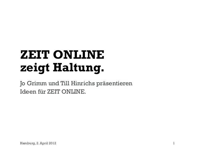 ZEIT ONLINEzeigt Haltung.Jo Grimm und Till Hinrichs präsentierenIdeen für ZEIT ONLINE.Hamburg, 2. April 2012              ...