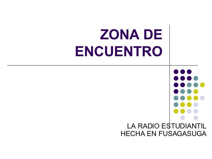 ZONA DE ENCUENTRO LA RADIO ESTUDIANTIL HECHA EN FUSAGASUGA