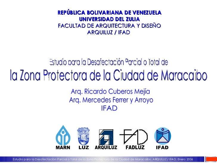 REPÚBLICA BOLIVARIANA DE VENEZUELA UNIVERSIDAD DEL ZULIA FACULTAD DE ARQUITECTURA Y DISEÑO ARQUILUZ / IFAD  Estudio para l...