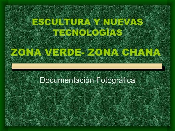 ESCULTURA Y NUEVAS TECNOLOGÍAS Documentación Fotográfica ZONA VERDE- ZONA CHANA