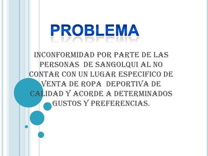 PROBLEMA<br />INCONFORMIDAD POR PARTE DE LAS PERSONAS  DE SANGOLQUI AL NO CONTAR CON UN LUGAR ESPECIFICO DE VENTA DE ROPA ...