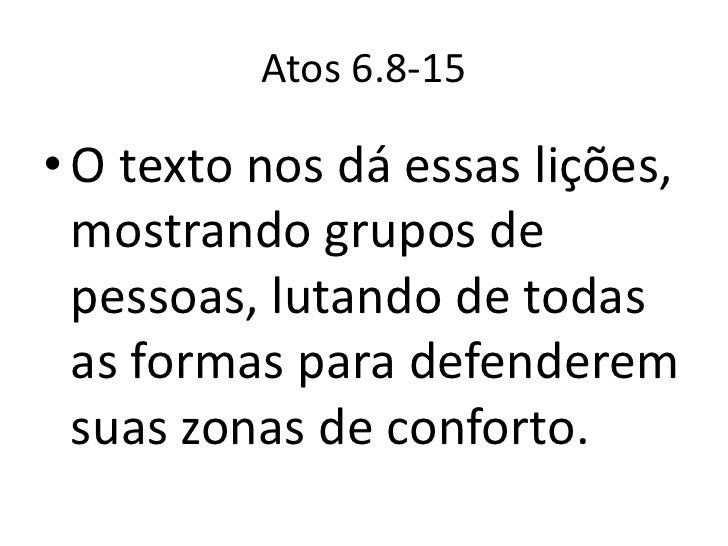 Atos 6.8-15• O texto nos dá essas lições,  mostrando grupos de  pessoas, lutando de todas  as formas para defenderem  suas...