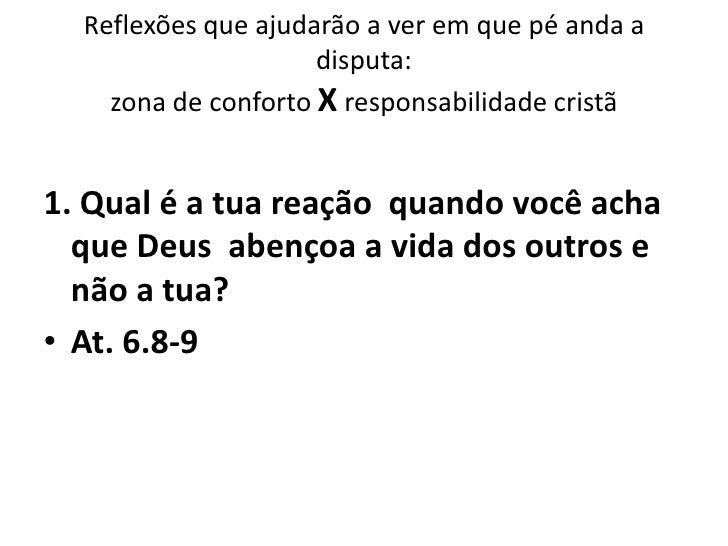 Reflexões que ajudarão a ver em que pé anda a                     disputa:    zona de conforto X responsabilidade cristã1....