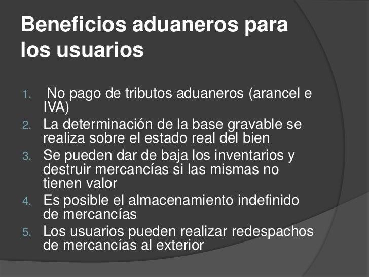 Beneficios aduaneros paralos usuarios1.    No pago de tributos aduaneros (arancel e     IVA)2.   La determinación de la ba...