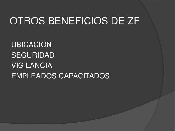 OTROS BENEFICIOS DE ZFUBICACIÓNSEGURIDADVIGILANCIAEMPLEADOS CAPACITADOS
