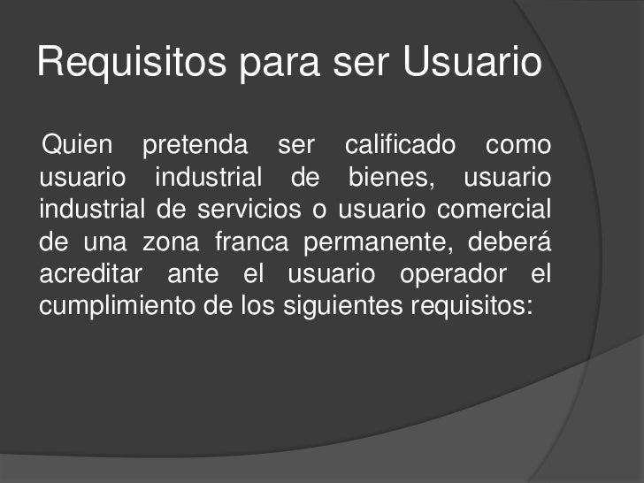 Requisitos para ser UsuarioQuien pretenda ser calificado comousuario industrial de bienes, usuarioindustrial de servicios ...