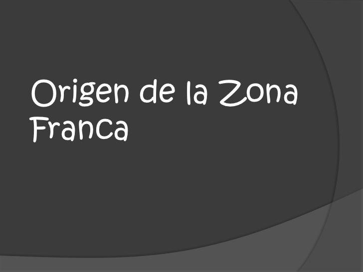 Origen de la ZonaFranca