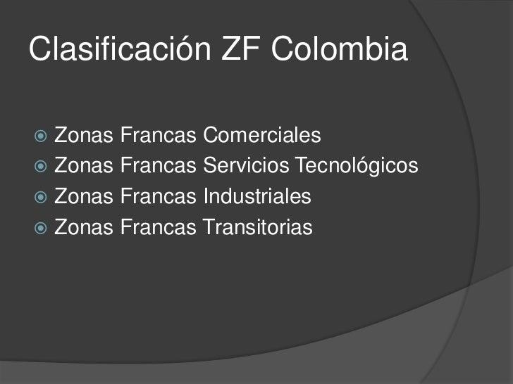 Zonas Francas ComercialesSon aquellas que pueden definirse como bodegas dealmacenamiento de mercancías para una futuracome...