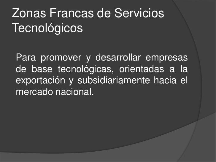 Zona Franca Industrialse reúnen varias empresas cuyaproducción es destinada en su mayoría ala exportación.Las actividades ...