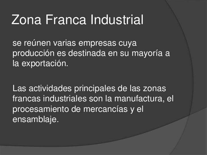 Clasificación Zona Franca Industrial   Zona franca industrial de servicios    tecnológicos.   Zona franca industrial de ...