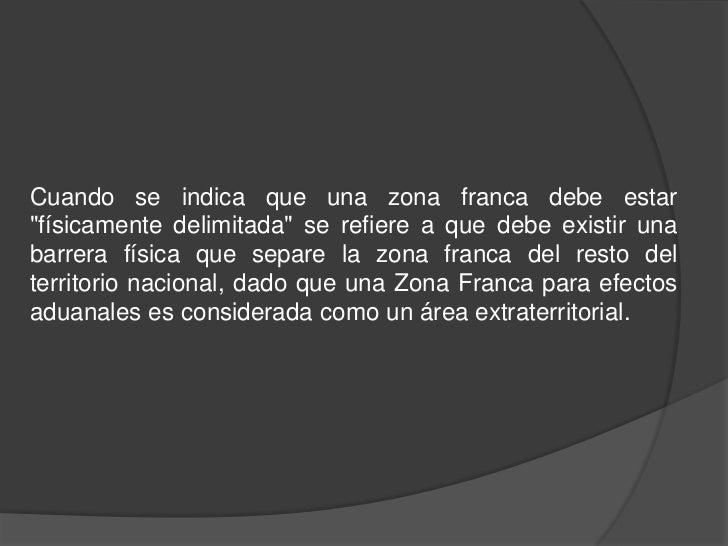 """Cuando se indica que una zona franca debe estar""""físicamente delimitada"""" se refiere a que debe existir unabarrera física qu..."""