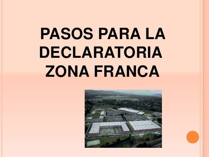 PASOS PARA LADECLARATORIA ZONA FRANCA