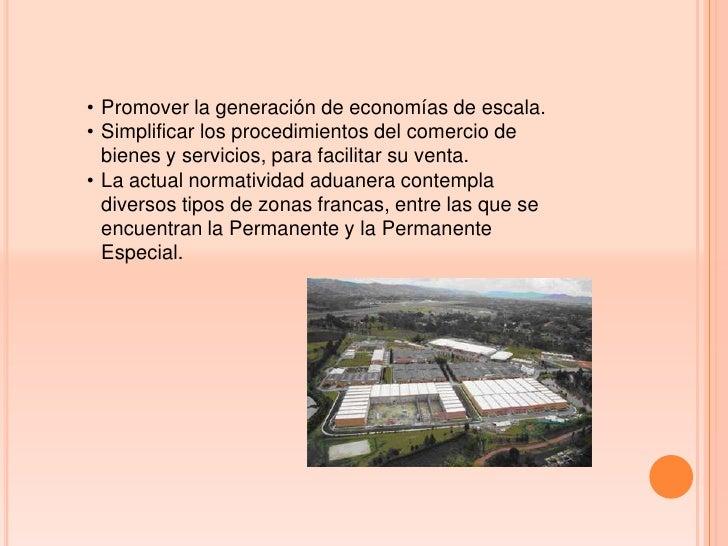 • Promover la generación de economías de escala.• Simplificar los procedimientos del comercio de  bienes y servicios, para...