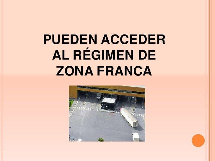 PUEDEN ACCEDER AL RÉGIMEN DE  ZONA FRANCA