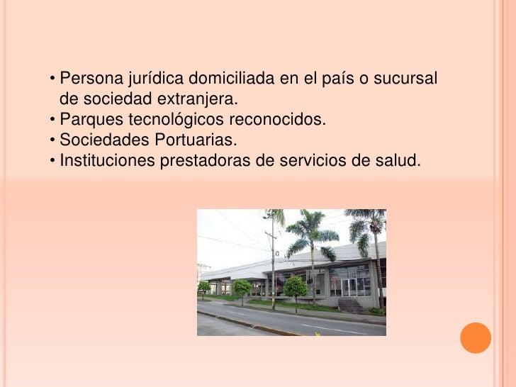 • Persona jurídica domiciliada en el país o sucursal  de sociedad extranjera.• Parques tecnológicos reconocidos.• Sociedad...