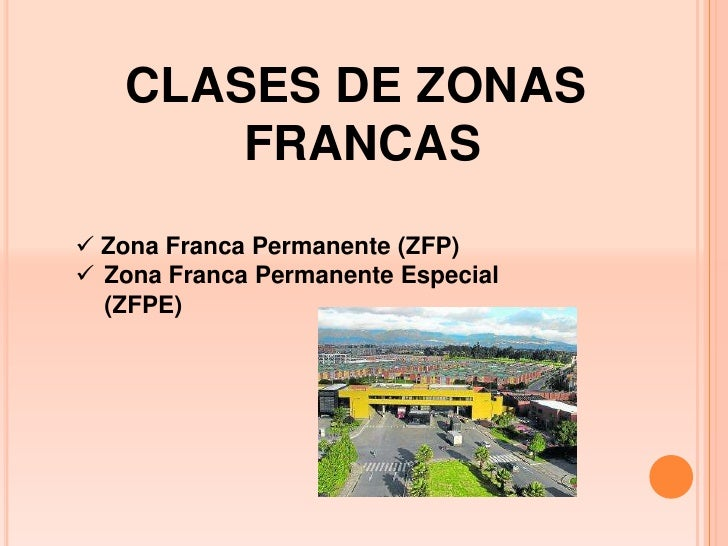 CLASES DE ZONAS       FRANCAS Zona Franca Permanente (ZFP) Zona Franca Permanente Especial  (ZFPE)