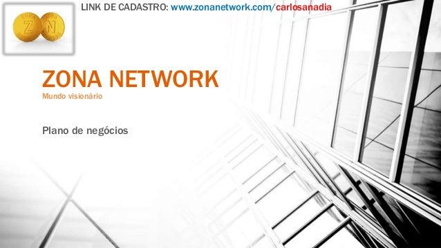 ZONA NETWORKMundo visionário Plano de negócios LINK DE CADASTRO: www.zonanetwork.com/carlosanadia