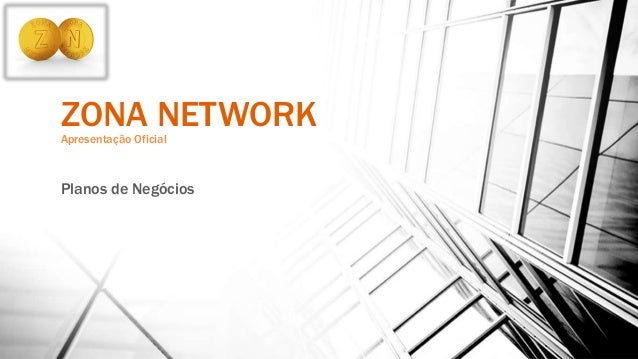ZONA NETWORKApresentação Oficial Planos de Negócios