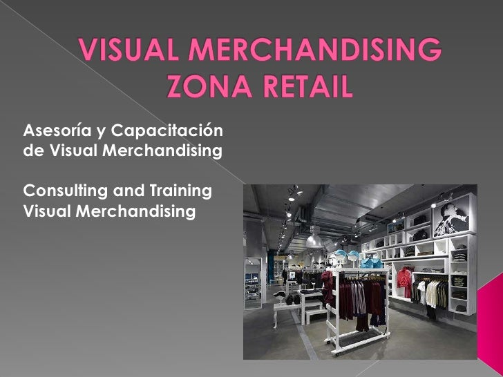 Asesoría y Capacitaciónde Visual MerchandisingConsulting and TrainingVisual Merchandising