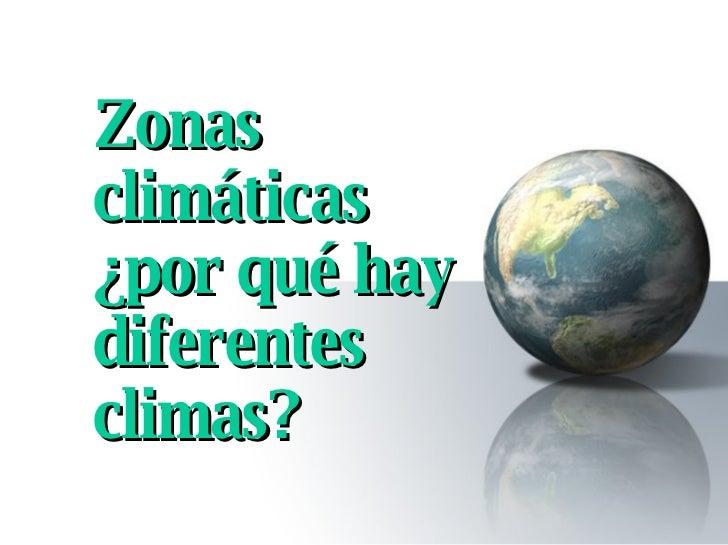 Zonas climáticas ¿por qué hay diferentes climas?
