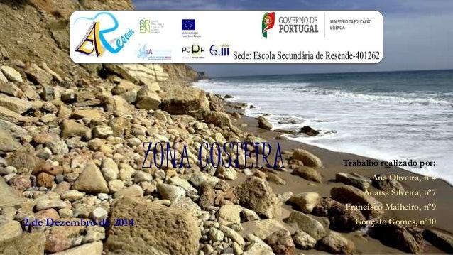 ZONA COSTEIRA Trabalho realizado por: Ana Oliveira, nº4 Anaísa Silveira, nº7 Francisco Malheiro, nº9 Gonçalo Gomes, nº102 ...