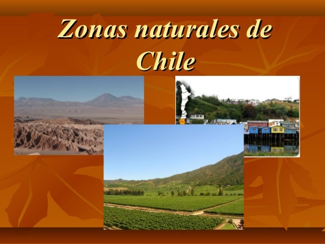 Zonas naturales deZonas naturales de ChileChile