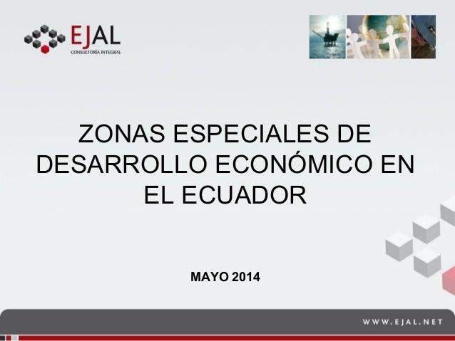ZONAS ESPECIALES DE DESARROLLO ECONÓMICO EN EL ECUADOR MAYO 2014