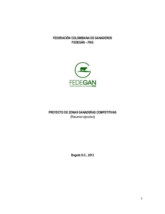 1 FEDERACIÓN COLOMBIANA DE GANADEROS FEDEGÁN – FNG PROYECTO DE ZONAS GANADERAS COMPETITIVAS (Resumen ejecutivo) Bogotá D.C...