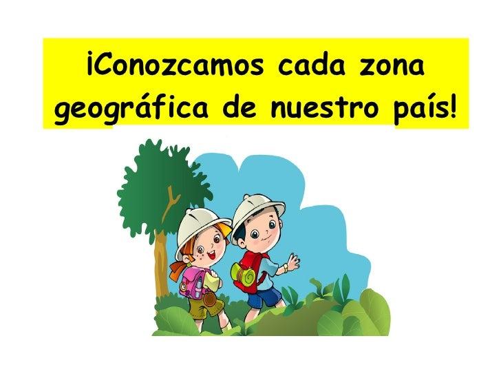 ¡Conozcamos cada zona geográfica de nuestro país!