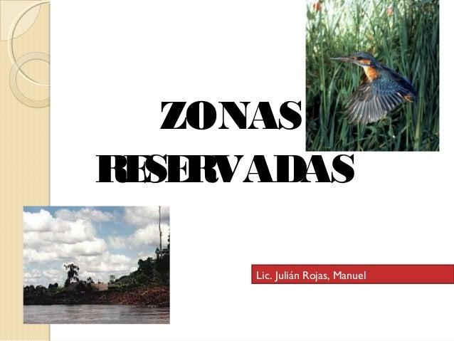 ZONAS  RESERVADAS  Lic. Julián Rojas, Manuel