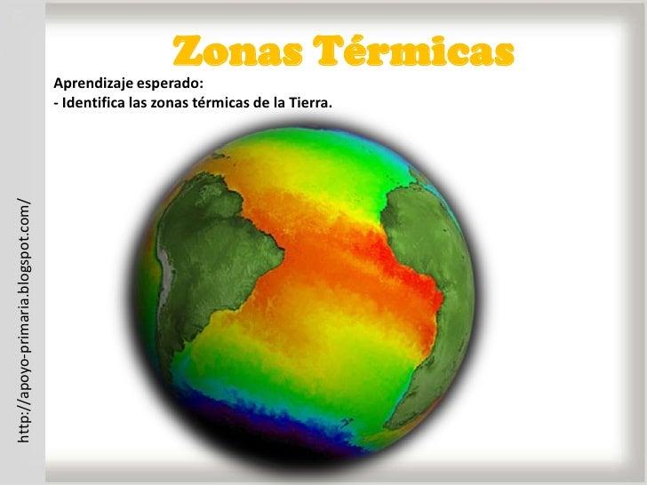 Zonas Térmicas<br />Aprendizaje esperado:<br />- Identifica las zonas térmicas de la Tierra.<br />http://apoyo-primaria.bl...
