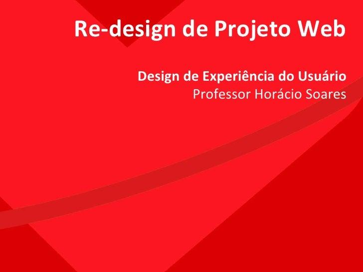 Re-design de Projeto Web Design de Experiência do Usuário Professor Horácio Soares