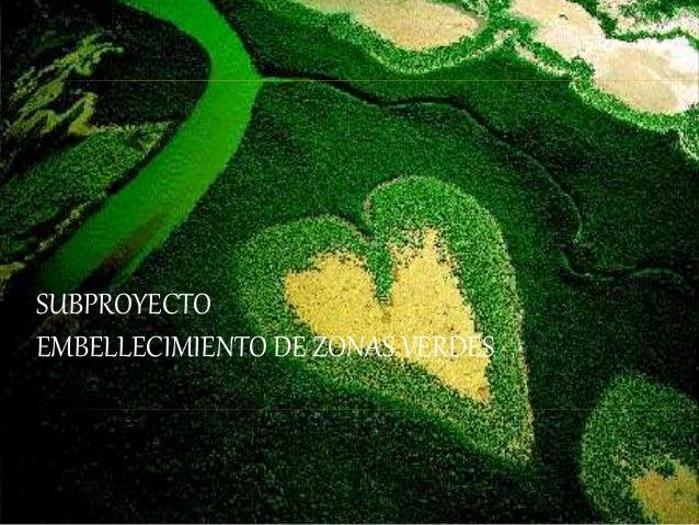SUBPROYECTO EMBELLECIMIENTO DE ZONAS VERDES